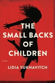 The Small Backs of Children - A Novel ebook by Lidia Yuknavitch