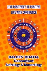 Live Positively Be Positive - Live With Confidence ebook by BALDEV BHATIA