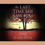 The Last Time She Saw Him audiobook by Jane Haseldine