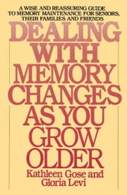 Dealing with Memory Changes As You Grow Older ebook by Kathleen Gose