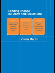 Leading Change in Health and Social Care ebook by Vivien Martin