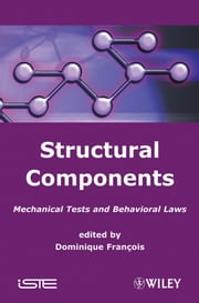 Structural Components - Mechanical Tests and Behavioral Laws ebook by Dominique Francois