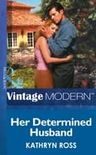 Her Determined Husband (Mills & Boon Modern) ebook by Kathryn Ross