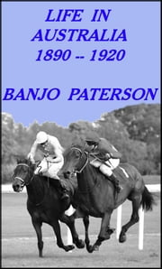 "Life in Australia 1890 -- 1920 - Collected Prose, A.B. ""Banjo"" Paterson ebook by A.B. ""Banjo"" Paterson"