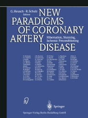 New Paradigms of Coronary Artery Disease - Hibernation, Stunning, Ischemic Preconditioning ebook by G. Heusch,R. Schulz