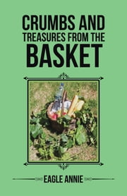 Crumbs and Treasures from the Basket ebook by Eagle Annie
