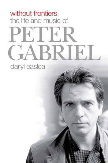 Without Frontiers: The Life & Music of Peter Gabriel ebook by Daryl Easlea
