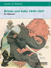 Access to History: Britain and India 1845-1947 ebook by Tim Leadbeater