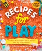 Recipes for Play - Creative Activities for Small Hands and Big Imaginations eBook by Rachel Sumner, Ruth Mitchener