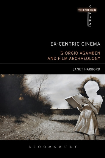 Ex-centric Cinema - Giorgio Agamben and Film Archaeology ebook by Janet Harbord