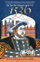 1536 - The Year thear Changed Henry VIII ebook by Suzannah Lipscombe