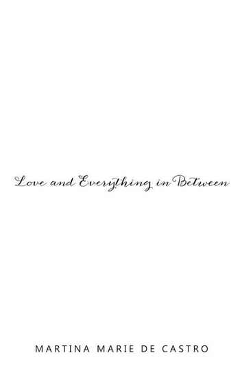Love and Everything in Between ebook by Martina Marie De Castro