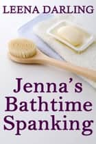 Jenna's Bathtime Spanking (Christian Domestic Discipline Marriage #4) ebook by Leena Darling