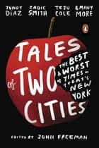 Tales of Two Cities - The Best and Worst of Times in Today's New York ebook by John Freeman