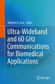 Ultra-Wideband and 60 GHz Communications for Biomedical Applications ebook by Mehmet R. Yuce