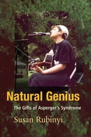 Natural Genius: The Gifts of Asperger's Syndrome ebook by Rubinyi, Susan