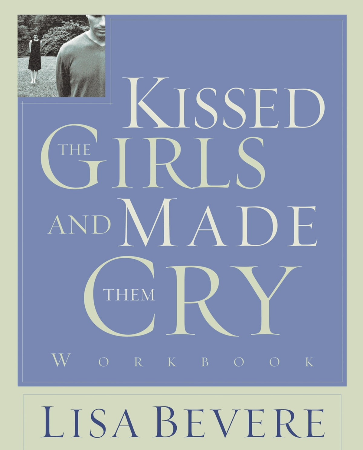 Kissed the Girls and Made Them Cry Workbook eBook by Lisa Bevere ...