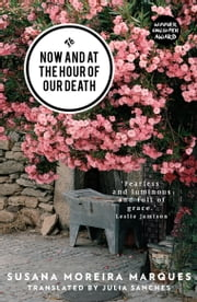 Now and at the Hour of Our Death ebook by Susana Moreira Marques,Julia Sanches