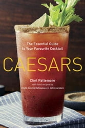 Caesars - The Essential Guide to Your Favourite Cocktail ebook by Clint Pattemore,Connie DeSousa,John Jackson