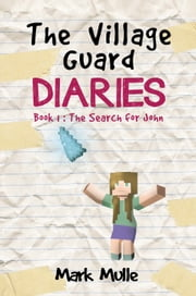 The Village Guard Diaries, Book 1: The Search for John ebook by Mark Mulle