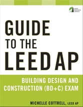 Guide to the LEED AP Building Design and Construction (BD&C) Exam ebook by Michelle Cottrell