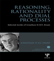 Reasoning, Rationality and Dual Processes - Selected works of Jonathan St B.T. Evans ebook by Jonathan  St B.T. Evans