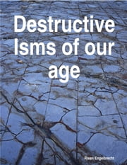 Destructive Isms of our Age ebook by Riaan Engelbrecht