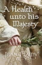 A Health Unto His Majesty - (The Stuarts) ebook by Jean Plaidy