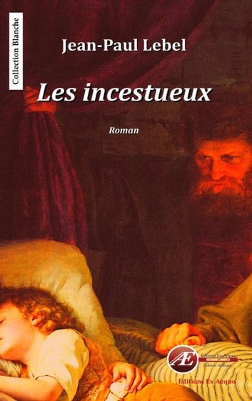 Les incestueux - Un drame familial ebook by Jean-Paul Lebel