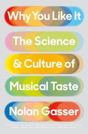 Why You Like It - The Science and Culture of Musical Taste ebook by Nolan Gasser