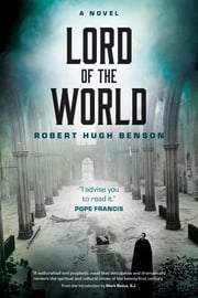 Lord of the World - A Novel ebook by Robert Hugh Benson, Mark Bosco S.J.