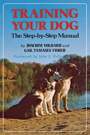 Training Your Dog - The Step-by-Step Manual ebook by Joachim Volhard,Gail Tamases Fisher