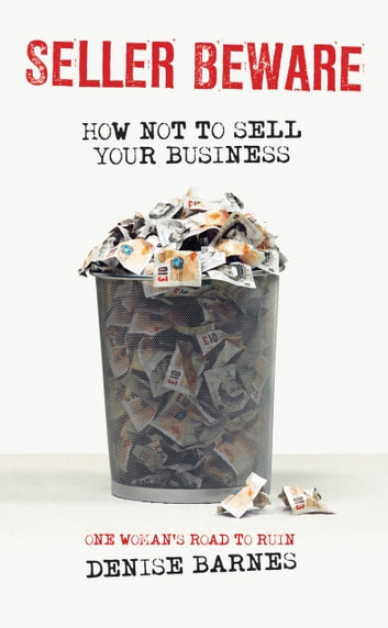 Seller Beware - How not to sell your business ebook by Denise Barnes