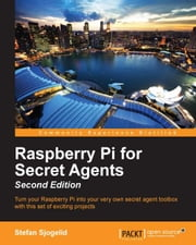 Raspberry Pi for Secret Agents - Second Edition ebook by Stefan Sjogelid