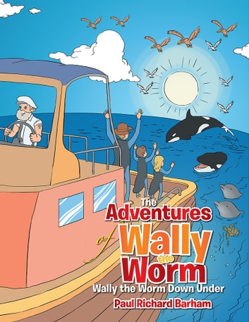 The Adventures of Wally the Worm - Wally the Worm Down Under ebook by Paul Richard Barham