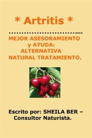 * Artritis * MEJOR ASESORAMIENTO y AYUDA: ALTERNATIVA NATURAL TRATAMIENTO. Escrito por: SHEILA BER – Consultor Naturista. ebook by Kobo.Web.Store.Products.Fields.ContributorFieldViewModel