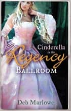 Cinderella in the Regency Ballroom: Her Cinderella Season / Tall, Dark and Disreputable (Mills & Boon M&B) 電子書 by Deb Marlowe