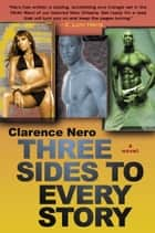 Three Sides to Every Story ebook by Clarence Nero