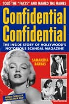 Confidential Confidential - The Inside Story of Hollywood's Notorious Scandal Magazine ebook by