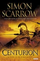 Centurion: A Roman Legion Novel ebook by Simon Scarrow