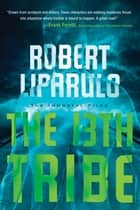 The 13th Tribe ebook by Robert Liparulo