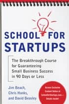 School for Startups: The Breakthrough Course for Guaranteeing Small Business Success in 90 Days or Less ebook by Jim Beach, Chris Hanks, David Beasley