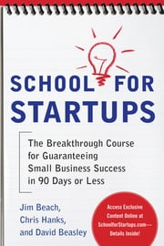 School for Startups: The Breakthrough Course for Guaranteeing Small Business Success in 90 Days or Less ebook by Jim Beach,Chris Hanks,David Beasley