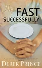 How to Fast Successfully ebook by Derek Prince