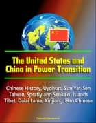 The United States and China in Power Transition: Chinese History, Uyghurs, Sun Yat-Sen, Taiwan, Spratly and Senkaku Islands, Tibet, Dalai Lama, Xinjiang, Han Chinese ebook by Progressive Management