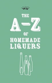 A-Z of Homemade Liqueurs ebook by Two Magpies Publishing