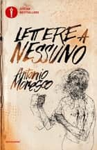 Lettere a nessuno ebook by Antonio Moresco