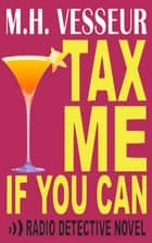 Tax Me If You Can - A Radio Detective ebook by M.H. Vesseur