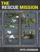 The Rescue Mission ebook by Pete Atkinson
