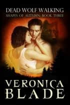 Dead Wolf Walking ebook by Veronica Blade